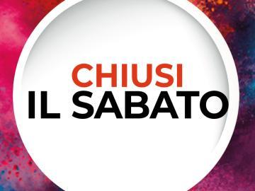 CHIUSI IL SABATO